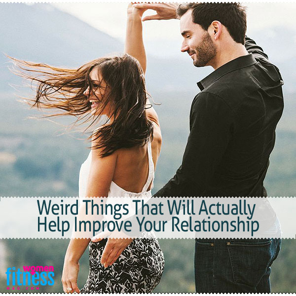 Weird Things That Will Actually Help Improve Relationship
